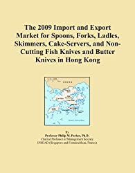 The 2009 Import and Export Market for Spoons, Forks, Ladles, Skimmers, Cake-Servers, and Non-Cutting Fish Knives and Butter Knives in Hong Kong