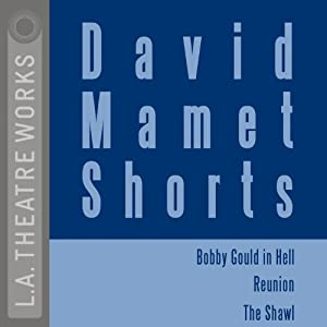 David Mamet Shorts: Bobby Gould in Hell, Reunion, The Shawl Performance