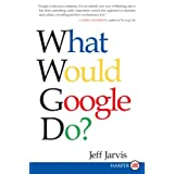 What Would Google Do? Lpby Jeff Jarvis