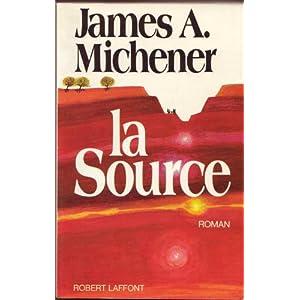 James A. Michener. La Source : Ethe Sourcee, roman traduit de l'américain par France-Marie Watkins
