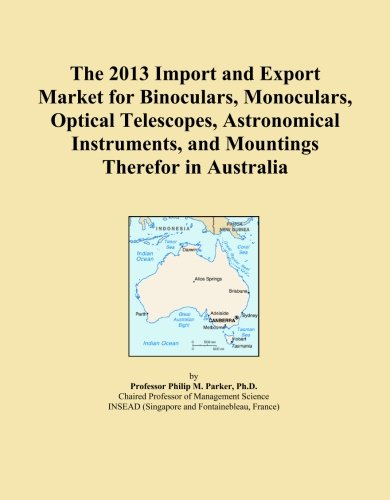 The 2013 Import And Export Market For Binoculars, Monoculars, Optical Telescopes, Astronomical Instruments, And Mountings Therefor In Australia