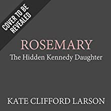 Rosemary: The Hidden Kennedy Daughter (       UNABRIDGED) by Kate Clifford Larson Narrated by Bernadette Dunne