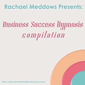 Business Success Hypnosis Compilation: Self-Hypnosis & Subliminal | [Rachael Meddows]