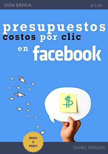 Presupuestos, costos por clic en Facebook: Aprende como optimizar tus costos.