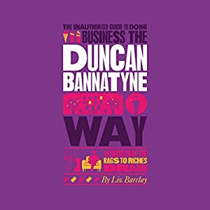 The Unauthorized Guide to Doing Business the Duncan Bannatyne Way Audiobook