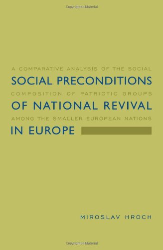 Social Preconditions of National Revival in Europe: A Comparative Analysis of the Social Composition of Patriotic Groups Among the Smaller European Nations