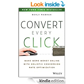 Convert Every Click: Make More Money Online with Holistic Conversion Rate Optimization
