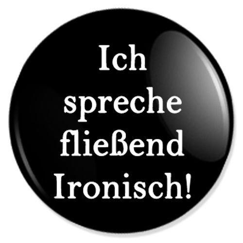 Ich spreche fließend Ironisch - Sprüche Badges, Sprüche Pins ...