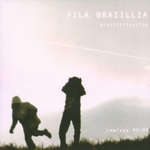 Fila Brazillia:  Brazilification- Remixes 95-99 by Various Artists, Radiohead, Euphoria, The Orb and U.N.K.L.E.