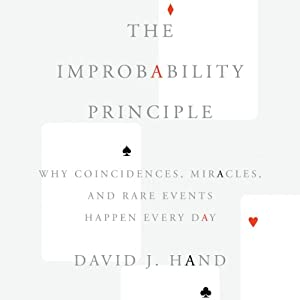 The Improbability Principle: Why Coincidences, Miracles, and Rare Events Happen Every Day | [David J. Hand]