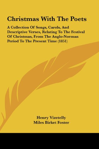Christmas With The Poets: A Collection Of Songs, Carols, And Descriptive Verses, Relating To The Festival Of Christmas, From The Anglo-Norman Period To The Present Time (1851)