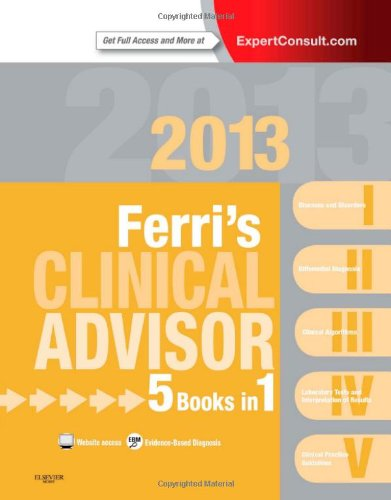 Ferri's Clinical Advisor 2013: 5 Books in 1, Expert Consult -...