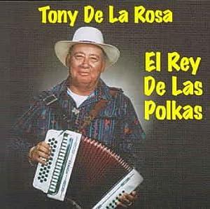 Amazon.com: Tony De La Rosa: Rey De Las Polkas: Music