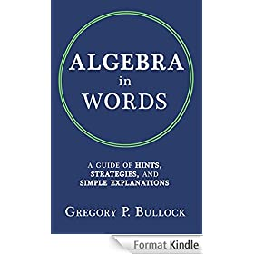 ALGEBRA in WORDS: A Guide of Hints, Strategies and Simple Explanations (English Edition)