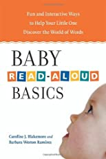 Baby Read-Aloud Basics: Fun and Interactive Ways to Help Your Little One Discover the World of Words