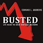 Busted: Life Inside the Great Mortgage Meltdown | Edmund L. Andrews