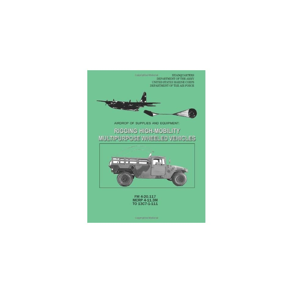Airdrop of Supplies and Equipment  Rigging High Mobility Multipurpose Wheeled Vehicles (HMMWV) (FM 4 20.117 / MCRP 4 11.3M / TO 13C7 1 111)