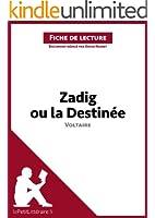 Zadig ou la Destin�e de Voltaire (Fiche de lecture): R�sum� complet et analyse d�taill�e de l'oeuvre