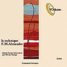 La Technique de F. M. Alexander | Livre audio Auteur(s) : Frederick Matthias Alexander, Ulrich Funkel Narrateur(s) : Olivier Nunge