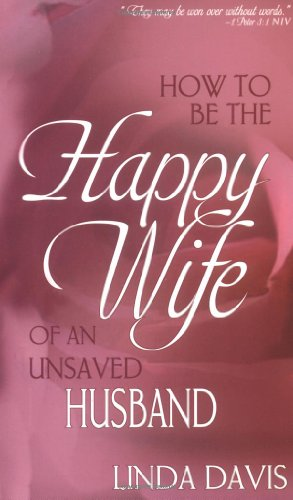 How To Be Happy Wife Of An Unsaved Husband088368361X