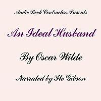 An Ideal Husband Hörbuch von Oscar Wilde Gesprochen von: Flo Gibson