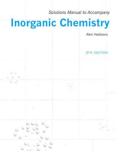 Solutions Manual to Accompany Inorganic Chemistry, by Alen Hadzovic