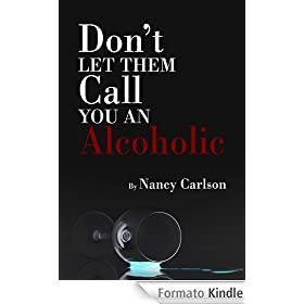 Don't Let Them Call You an Alcoholic