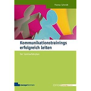 Kommunikationstrainings erfolgreich leiten: Der Seminarfahrplan (Edition Training aktuell)
