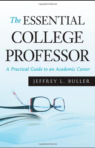 The Essential College Professor: A Practical Guide to an...