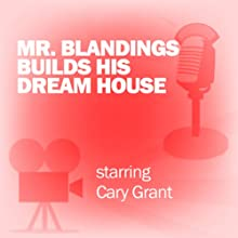 Mr. Blandings Builds His Dream House: Classic Movies on the Radio  by Screen Director's Playhouse Narrated by Cary Grant
