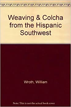 Weaving & Colcha from the Hispanic Southwest: William Wroth