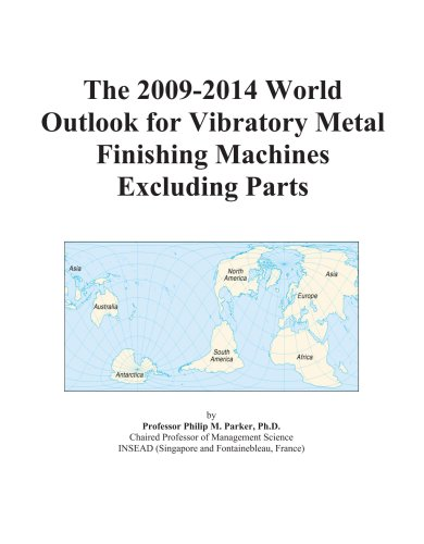The 2009-2014 World Outlook for Vibratory Metal Finishing Machines Excluding Parts