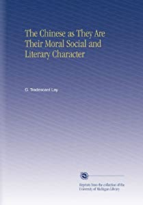 The Chinese as They Are Their Moral Social and Literary Character: G