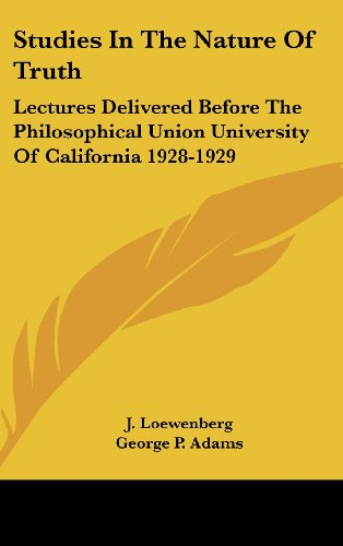 Studies in the Nature of Truth: Lectures Delivered Before the Philosophical Union University of California 1928-1929