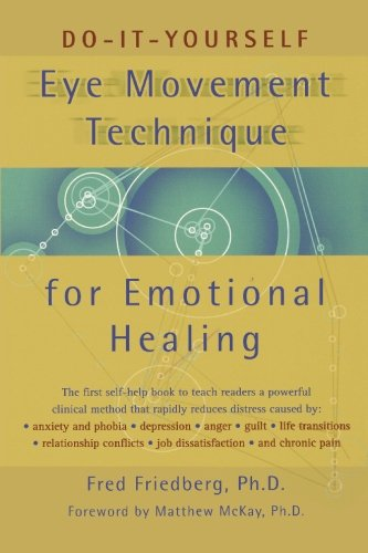 Do-It-Yourself Eye Movement Techniques for Emotional Healing, Friedberg, Fred; McKay, Matthew