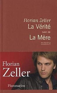 La V�rit� ; La M�re par Florian Zeller