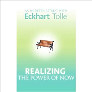 Realizing the Power of Now: An In-Depth Retreat with Eckhart Tolle | [Eckhart Tolle]