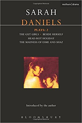 Daniels Plays: 2: Gut Girls , Beside Herself , Head-rot Holiday , Madness of Esme and Shaz (Contemporary Dramatists) (Vol 2)