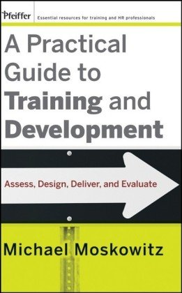 A Practical Guide to Training and Development: Assess,...