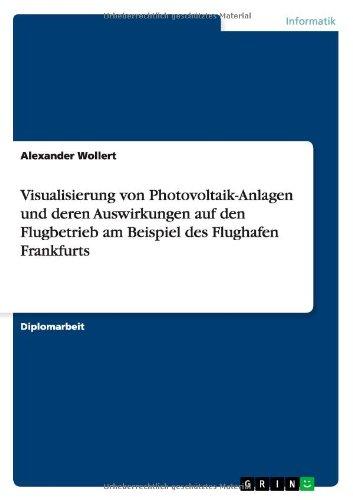 Visualisierung Von Photovoltaik-Anlagen Und Deren Auswirkungen Auf Den Flugbetrieb Am Beispiel Des Flughafen Frankfurts (German Edition) PDF