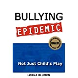 Bullying Epidemic: Not Just Child's Playby Lorna Blumen