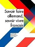 Savoir-faire allemand, savoir-vivre fran�ais (French Edition)
