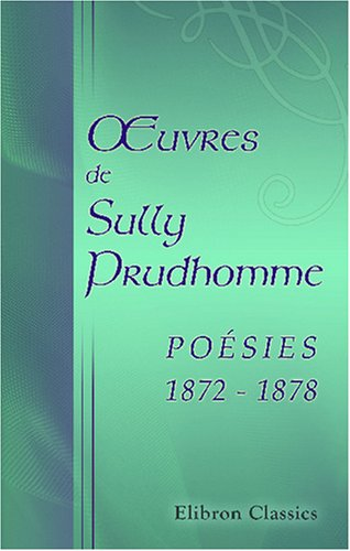 OEuvres de Sully Prudhomme: Poésies 1872-1878