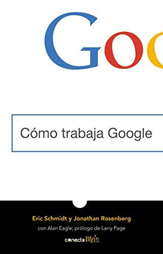Cómo trabaja Google / How Google Works  [Schmidt, Eric - Rosenberg, Jonathan] (Tapa Blanda)