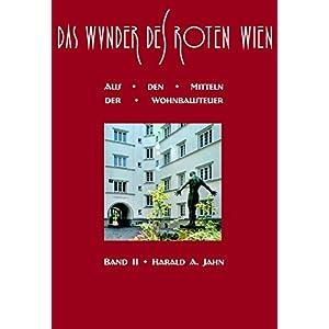 Das Wunder des Roten Wien: Band II: Aus den Mitteln der Wohnbausteuer