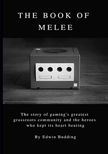 The Book of Melee The story of gamings greatest grassroots community and the heroes who kept its heart beating [Budding, Edwin] (Tapa Blanda)