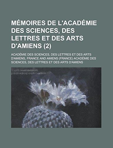 Memoires de L'Academie Des Sciences, Des Lettres Et Des Arts D'Amiens (2)