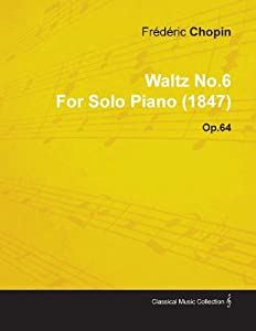 Waltz No.6 By Frederic Chopin For Solo Piano (1847) Op.64 from Read Books