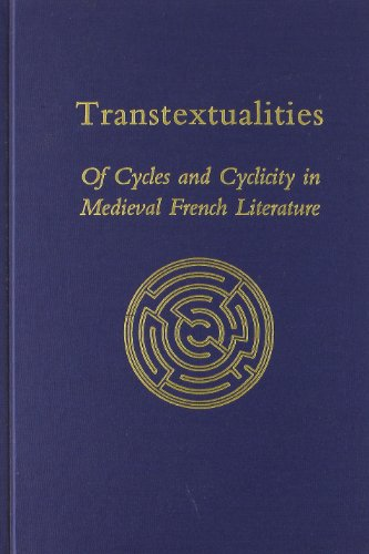 Transtextualities: Of Cydes and Cyclicity in Medieval French Literature (Medieval & Renaissance Texts & Studies)