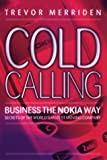 img - for Cold Calling, Business the Nokia Way: Secrets of the World's Fastest Moving Company by Trevor Merriden (2001-03-20) book / textbook / text book
